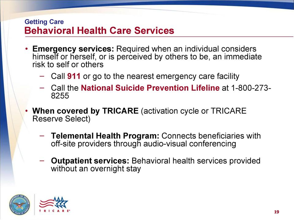 Lifeline at 1-800-273-8255 When covered by TRICARE (activation cycle or TRICARE Reserve Select) Telemental Health Program: Connects