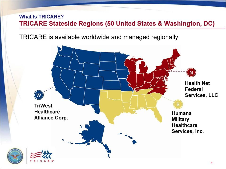 DC) TRICARE is available worldwide and managed regionally