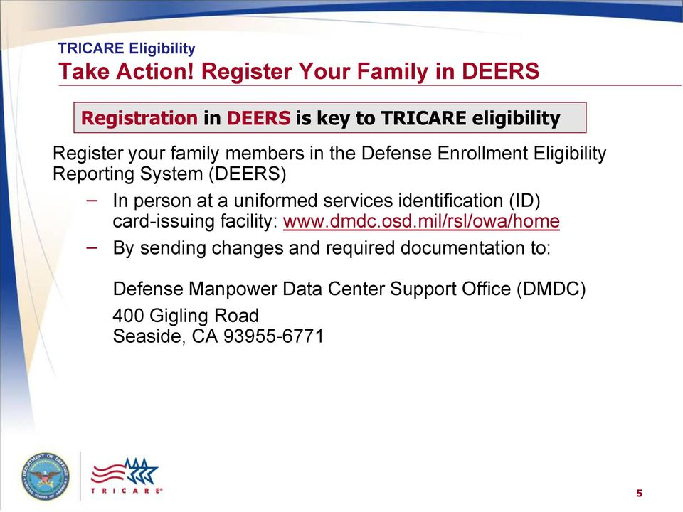 the Defense Enrollment Eligibility Reporting System (DEERS) In person at a uniformed services identification (ID)