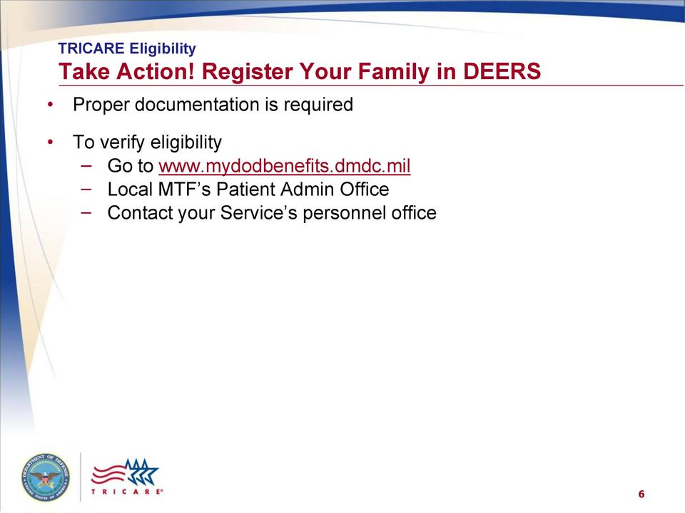required To verify eligibility Go to www.mydodbenefits.