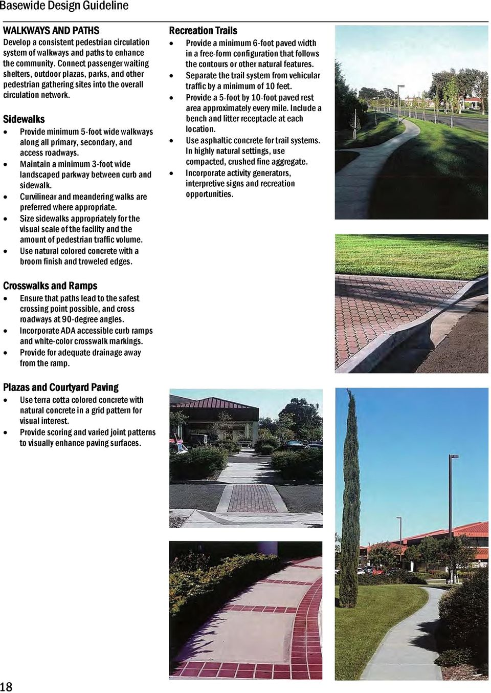 Sidewalks Provide minimum 5-foot wide walkways along all primary, secondary, and access roadways. Maintain a minimum 3-foot wide landscaped parkway between curb and sidewalk.