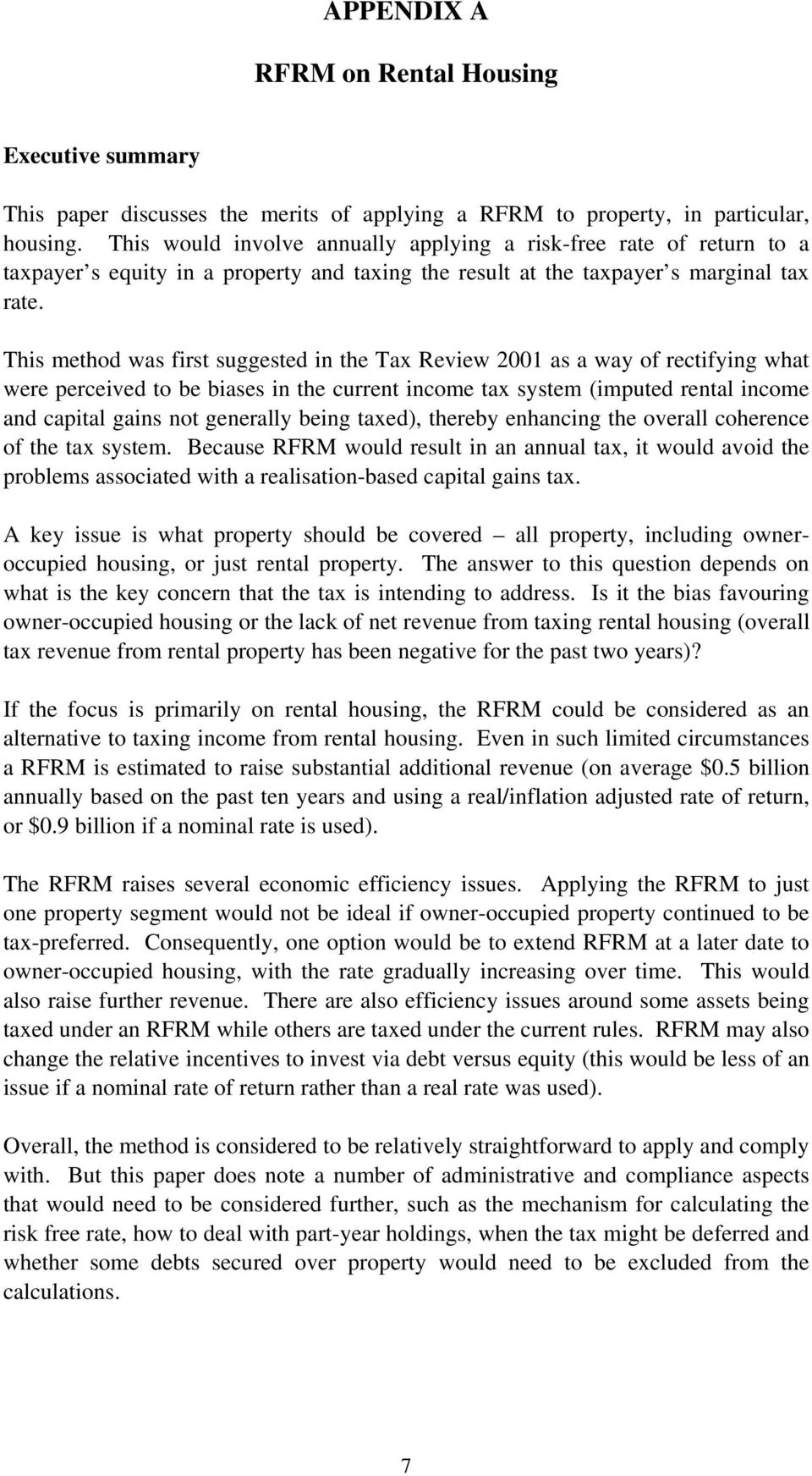 This method was first suggested in the Tax Review 2001 as a way of rectifying what were perceived to be biases in the current income tax system (imputed rental income and capital gains not generally