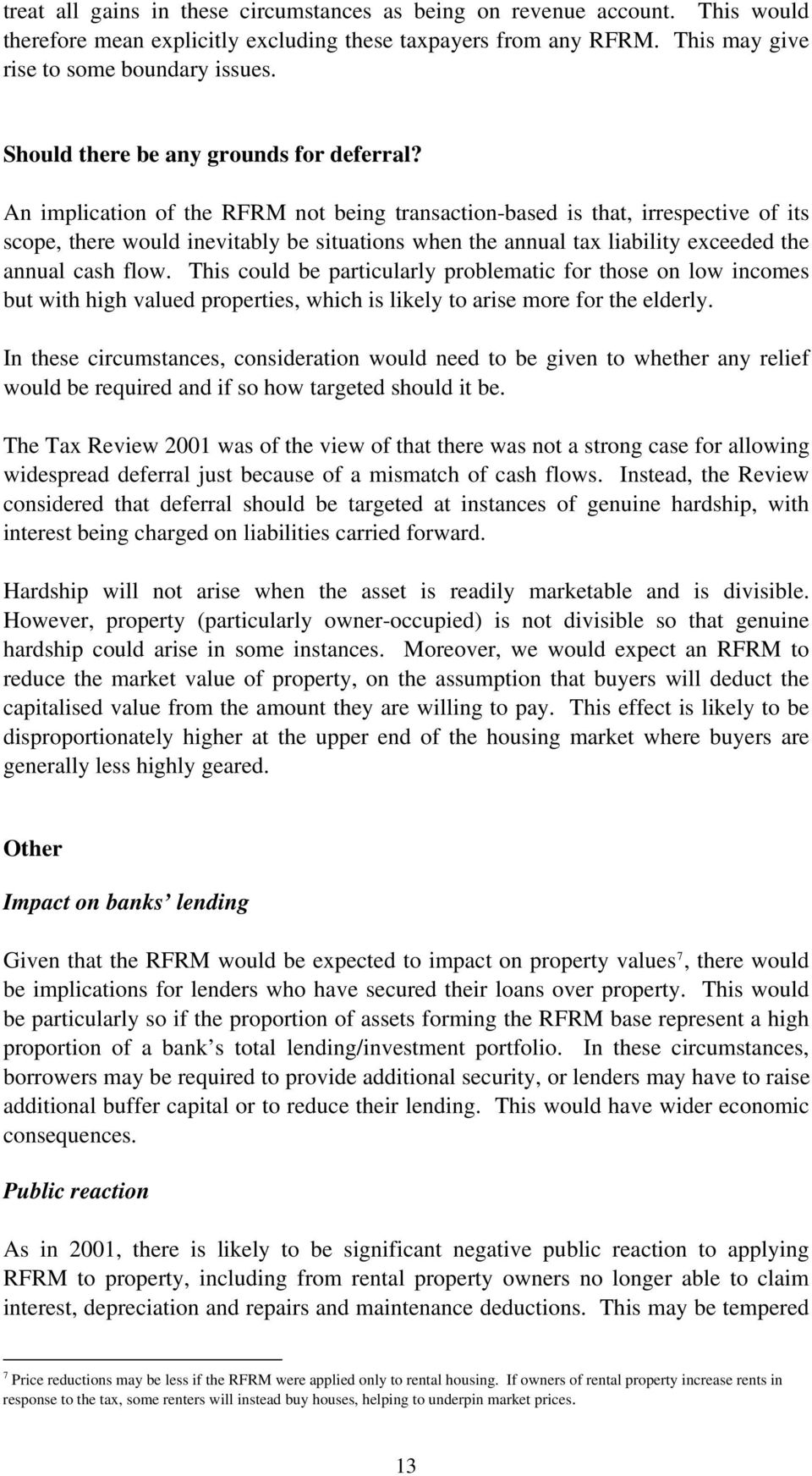 An implication of the RFRM not being transaction-based is that, irrespective of its scope, there would inevitably be situations when the annual tax liability exceeded the annual cash flow.