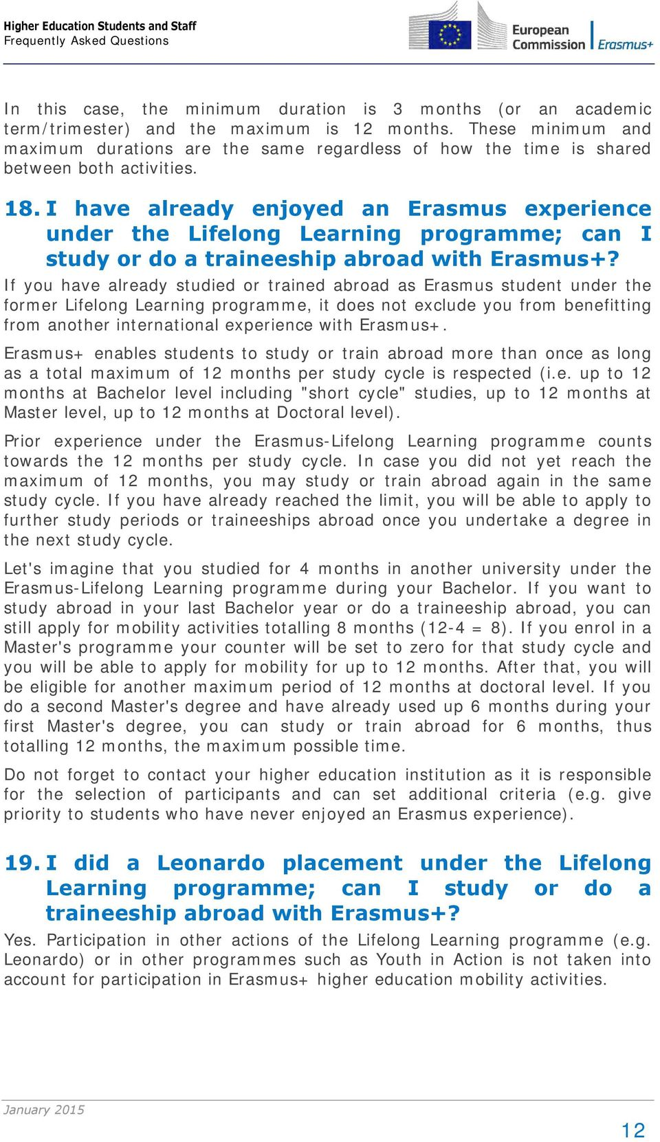 I have already enjoyed an Erasmus experience under the Lifelong Learning programme; can I study or do a traineeship abroad with Erasmus+?