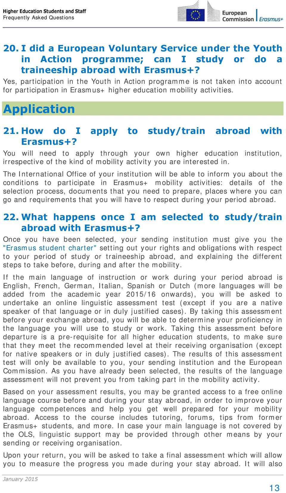 How do I apply to study/train abroad with Erasmus+? You will need to apply through your own higher education institution, irrespective of the kind of mobility activity you are interested in.