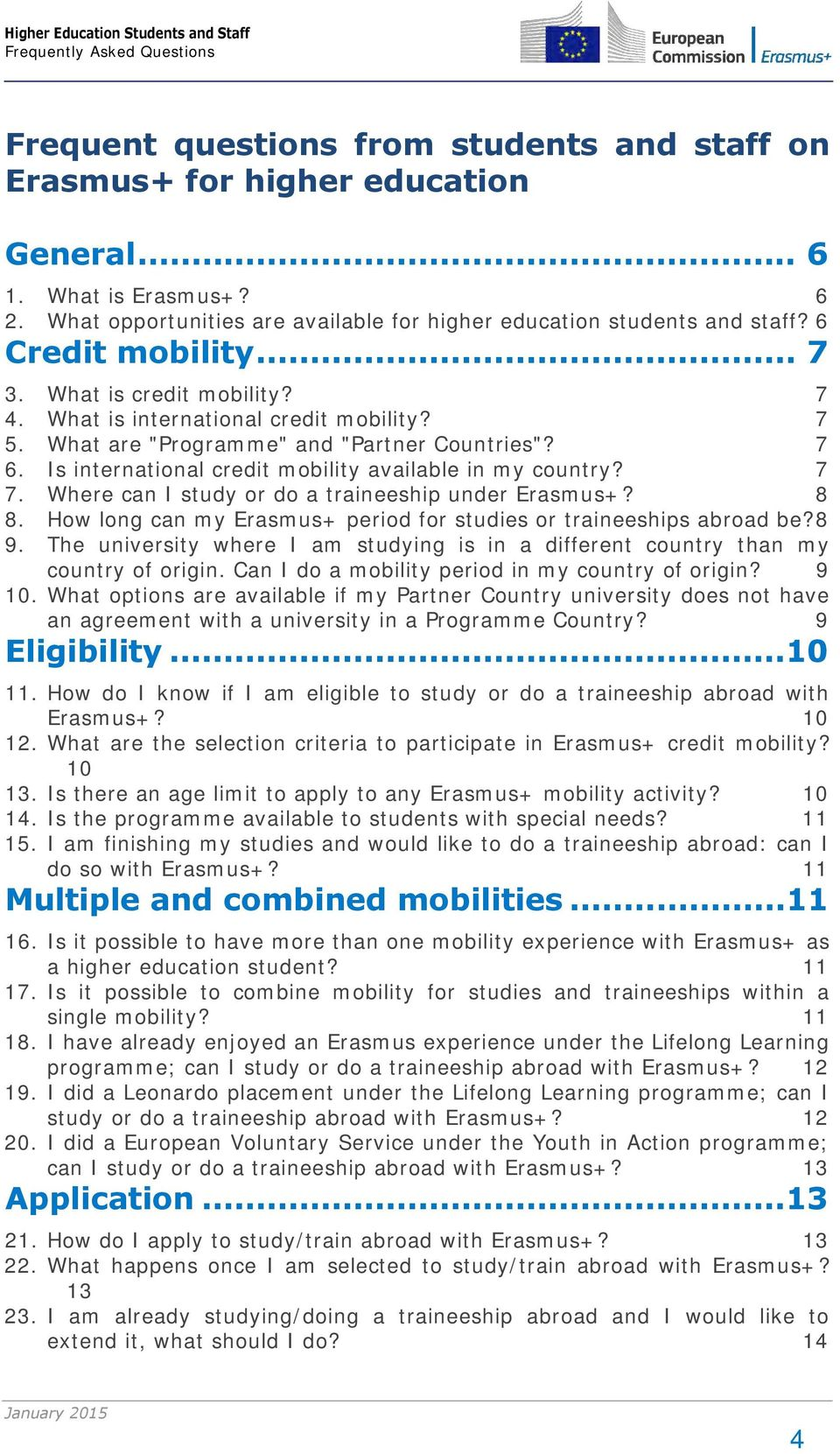 Is international credit mobility available in my country? 7 7. Where can I study or do a traineeship under Erasmus+? 8 8. How long can my Erasmus+ period for studies or traineeships abroad be? 8 9.