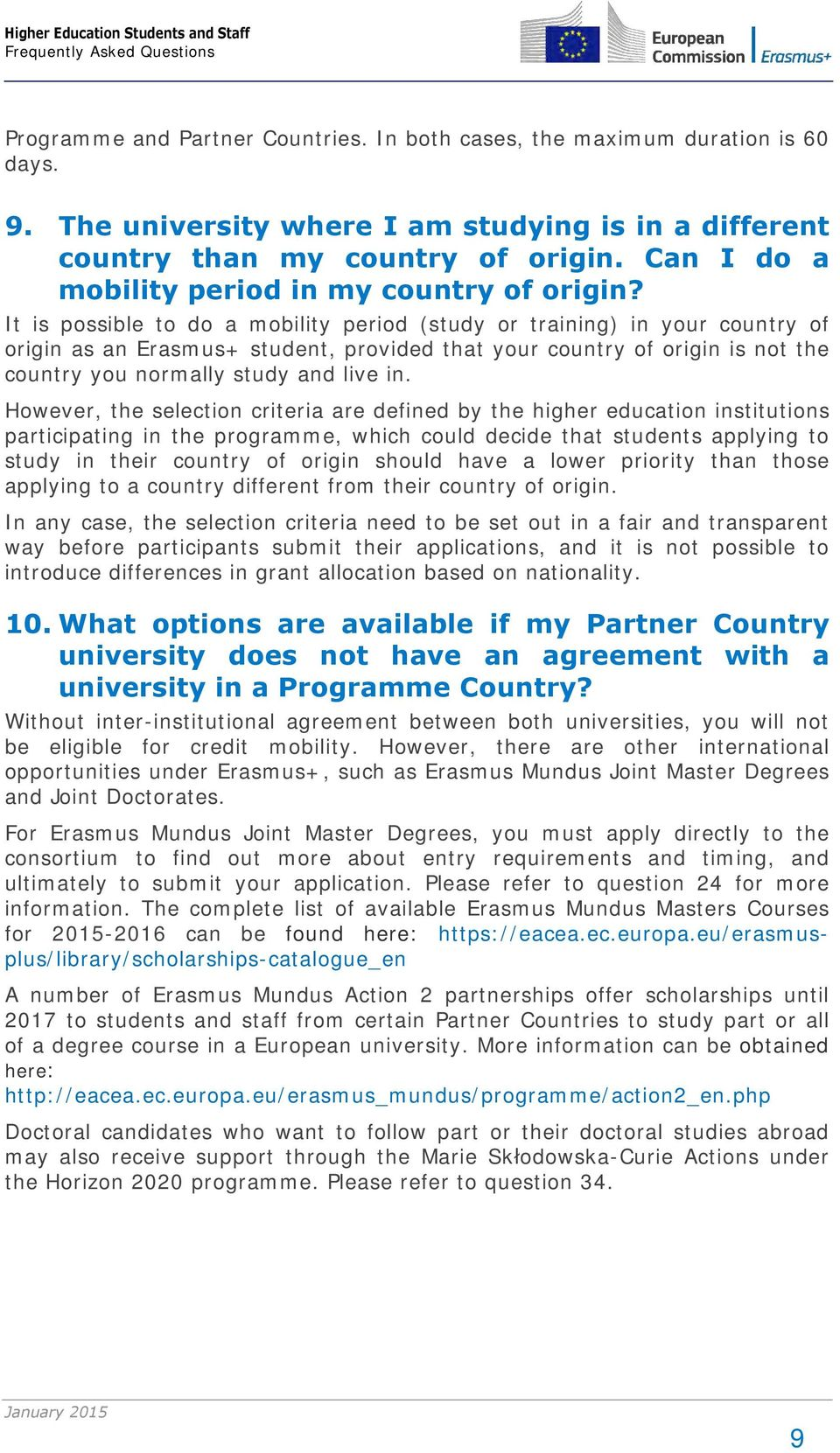 It is possible to do a mobility period (study or training) in your country of origin as an Erasmus+ student, provided that your country of origin is not the country you normally study and live in.