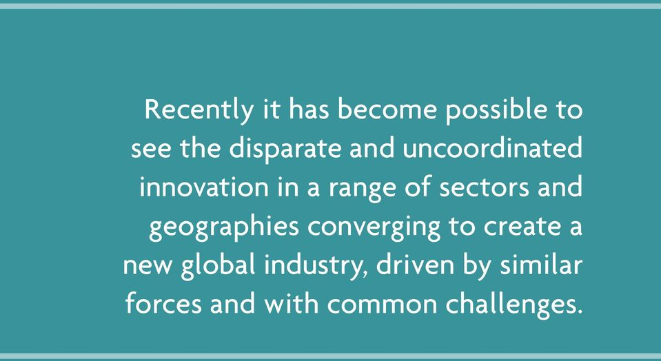 global industry, driven by similar forces and with common challenges.