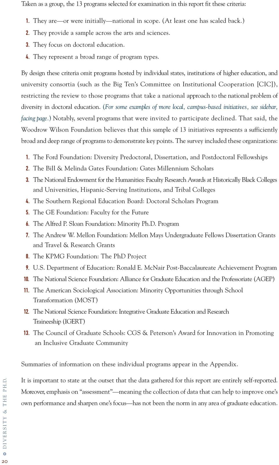 By design these criteria omit programs hosted by individual states, institutions of higher education, and university consortia (such as the Big Ten s Committee on Institutional Cooperation [CIC]),