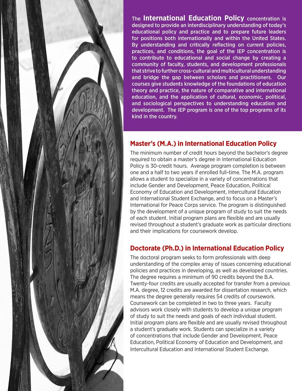 By understanding and critically reflecting on current policies, practices, and conditions, the goal of the IEP concentration is to contribute to educational and social change by creating a community