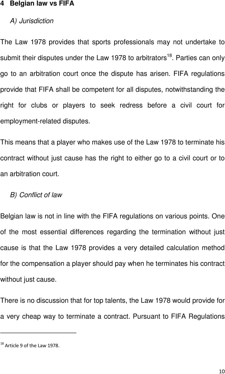 FIFA regulations provide that FIFA shall be competent for all disputes, notwithstanding the right for clubs or players to seek redress before a civil court for employment-related disputes.