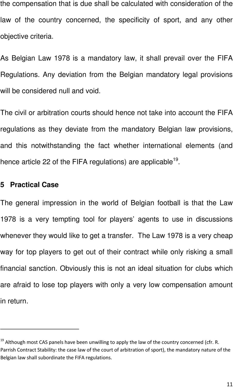 The civil or arbitration courts should hence not take into account the FIFA regulations as they deviate from the mandatory Belgian law provisions, and this notwithstanding the fact whether