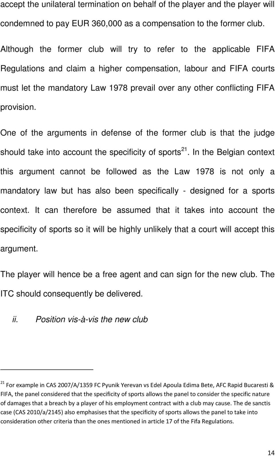 conflicting FIFA provision. One of the arguments in defense of the former club is that the judge should take into account the specificity of sports 21.