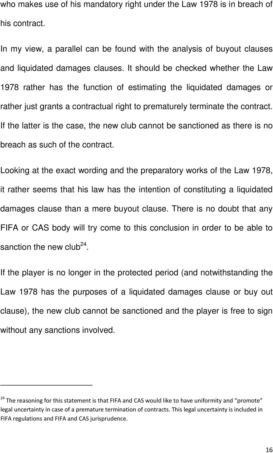 If the latter is the case, the new club cannot be sanctioned as there is no breach as such of the contract.