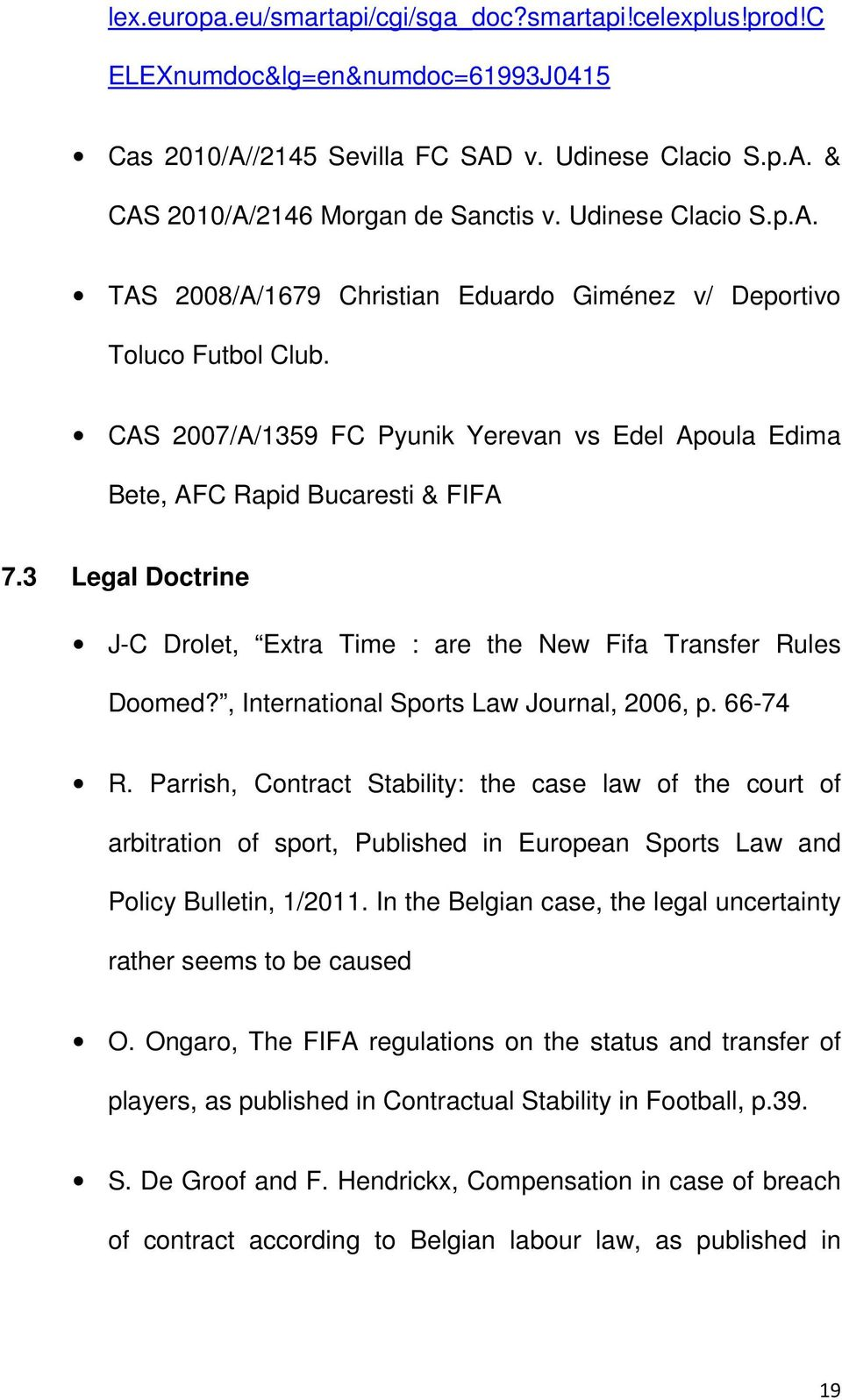 3 Legal Doctrine J-C Drolet, Extra Time : are the New Fifa Transfer Rules Doomed?, International Sports Law Journal, 2006, p. 66-74 R.