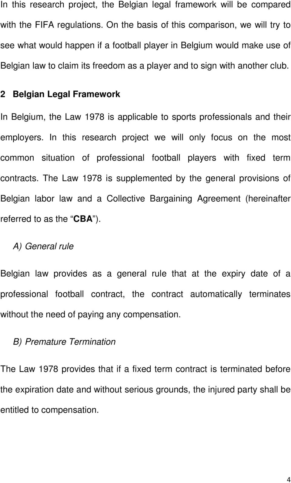 2 Belgian Legal Framework In Belgium, the Law 1978 is applicable to sports professionals and their employers.