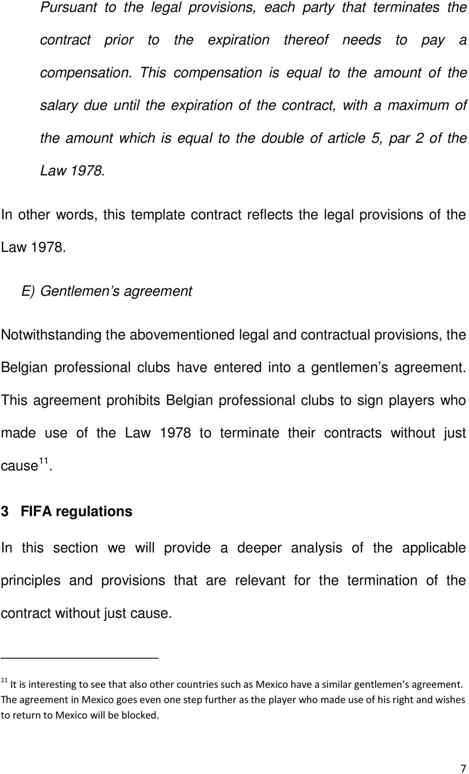 In other words, this template contract reflects the legal provisions of the Law 1978.