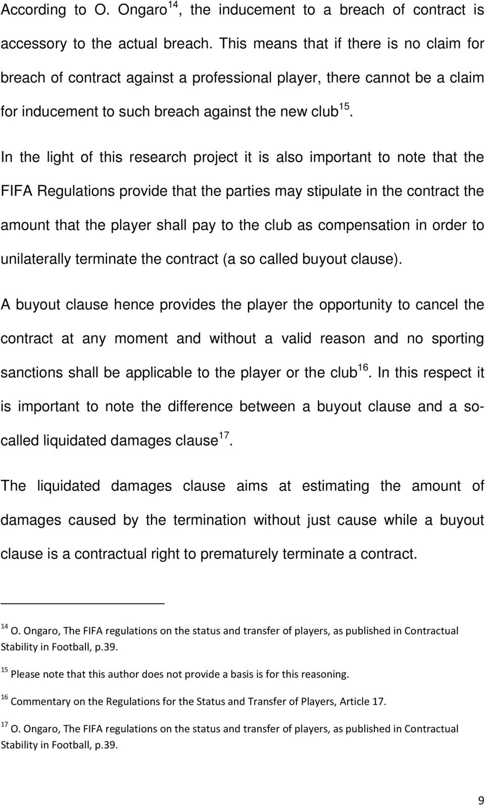 In the light of this research project it is also important to note that the FIFA Regulations provide that the parties may stipulate in the contract the amount that the player shall pay to the club as