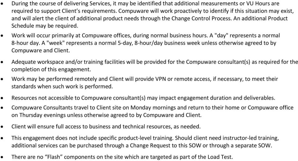"An additional Product Schedule may be required. Work will occur primarily at Compuware offices, during normal business hours. A ""day"" represents a normal 8 hour day."