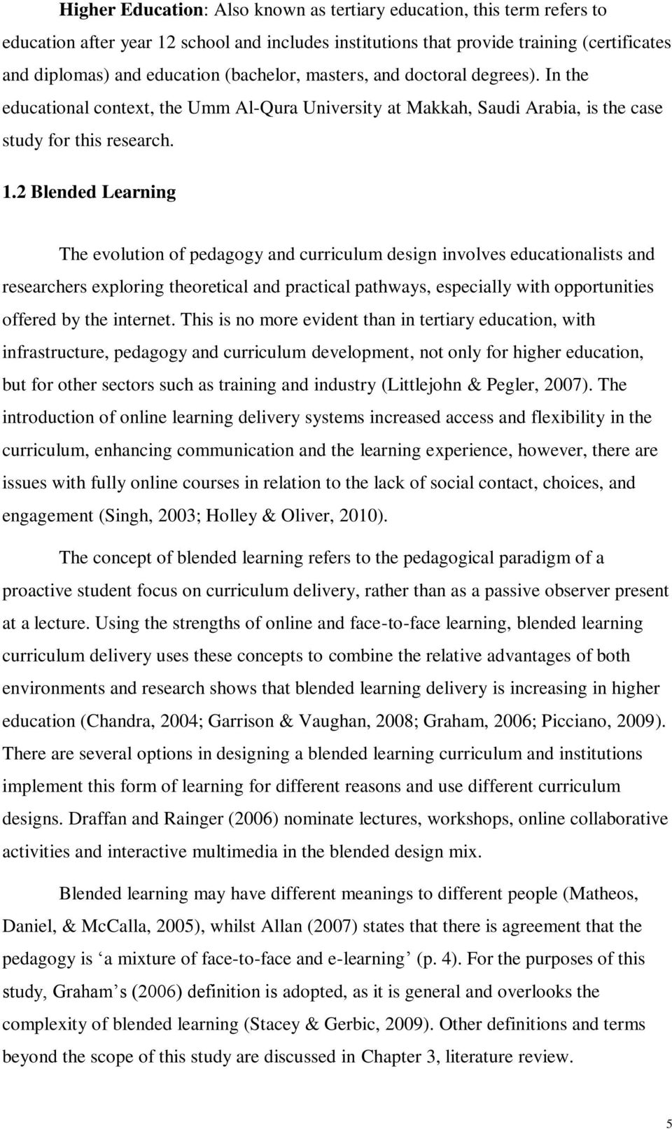 2 Blended Learning The evolution of pedagogy and curriculum design involves educationalists and researchers exploring theoretical and practical pathways, especially with opportunities offered by the