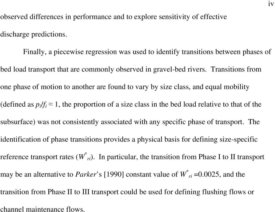 Transitions from one phase of motion to another are found to vary by size class, and equal mobility (defined as p i /f i 1, the proportion of a size class in the bed load relative to that of the