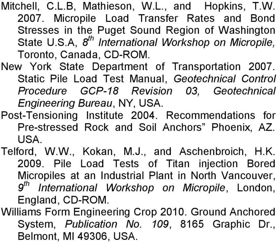 Post-Tensioning Institute 2004. Recommendations for Pre-stressed Rock and Soil Anchors Phoenix, AZ. USA. Telford, W.W., Kokan, M.J., and Aschenbroich, H.K. 2009.