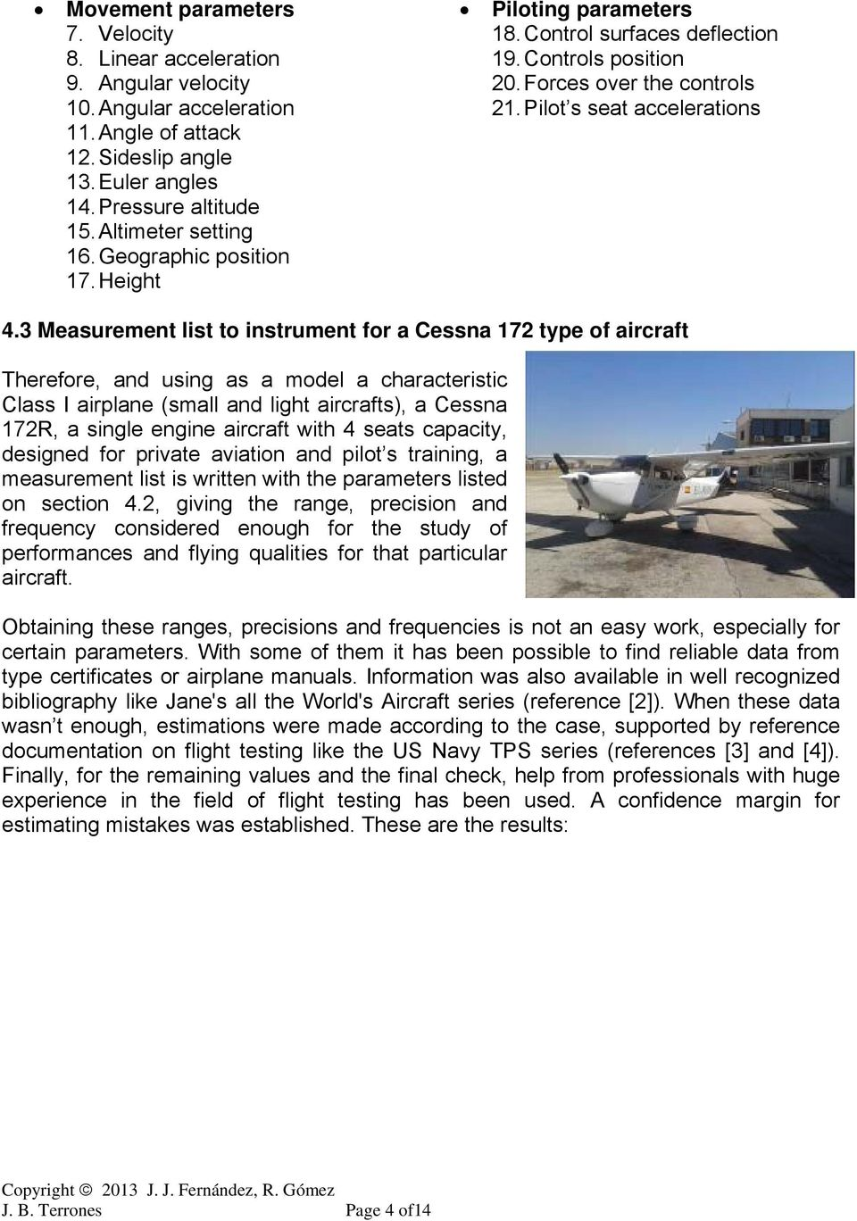 3 Measurement list to instrument for a Cessna 172 type of aircraft Therefore, and using as a model a characteristic Class I airplane (small and light aircrafts), a Cessna 172R, a single engine