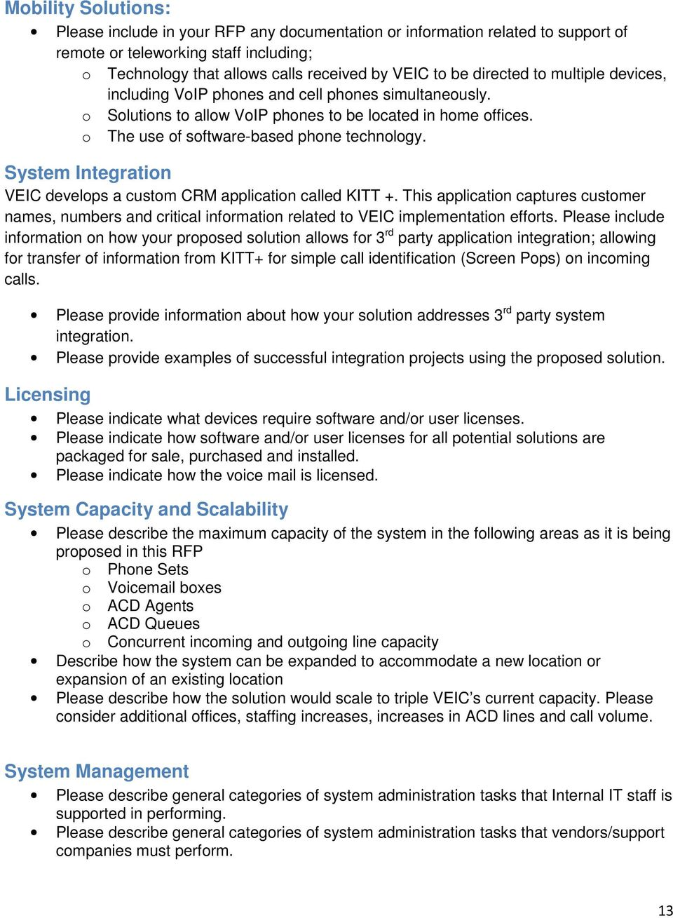 System Integration VEIC develops a custom CRM application called KITT +. This application captures customer names, numbers and critical information related to VEIC implementation efforts.
