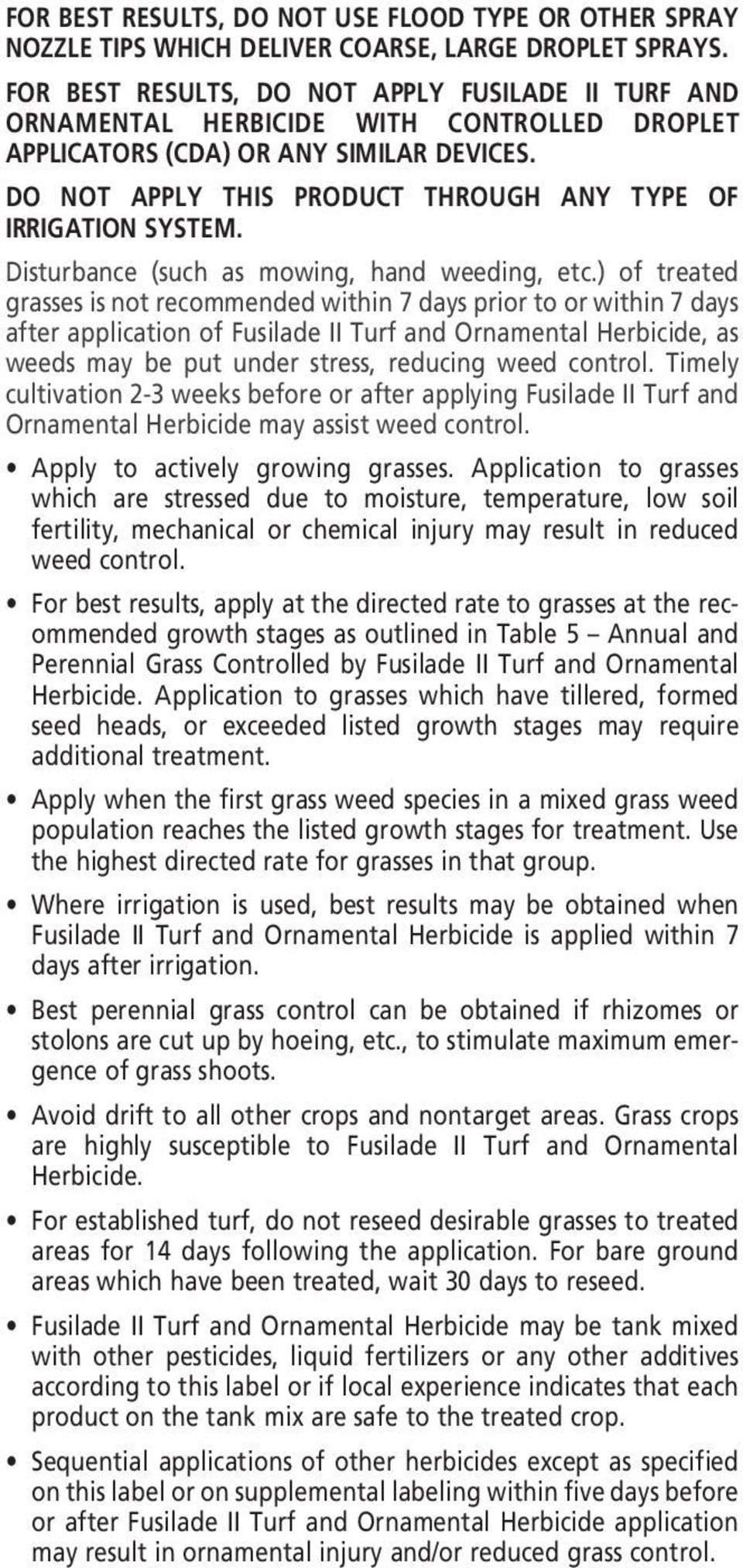 DO NOT APPLY THIS PRODUCT THROUGH ANY TYPE OF IRRIGATION SYSTEM. Disturbance (such as mowing, hand weeding, etc.