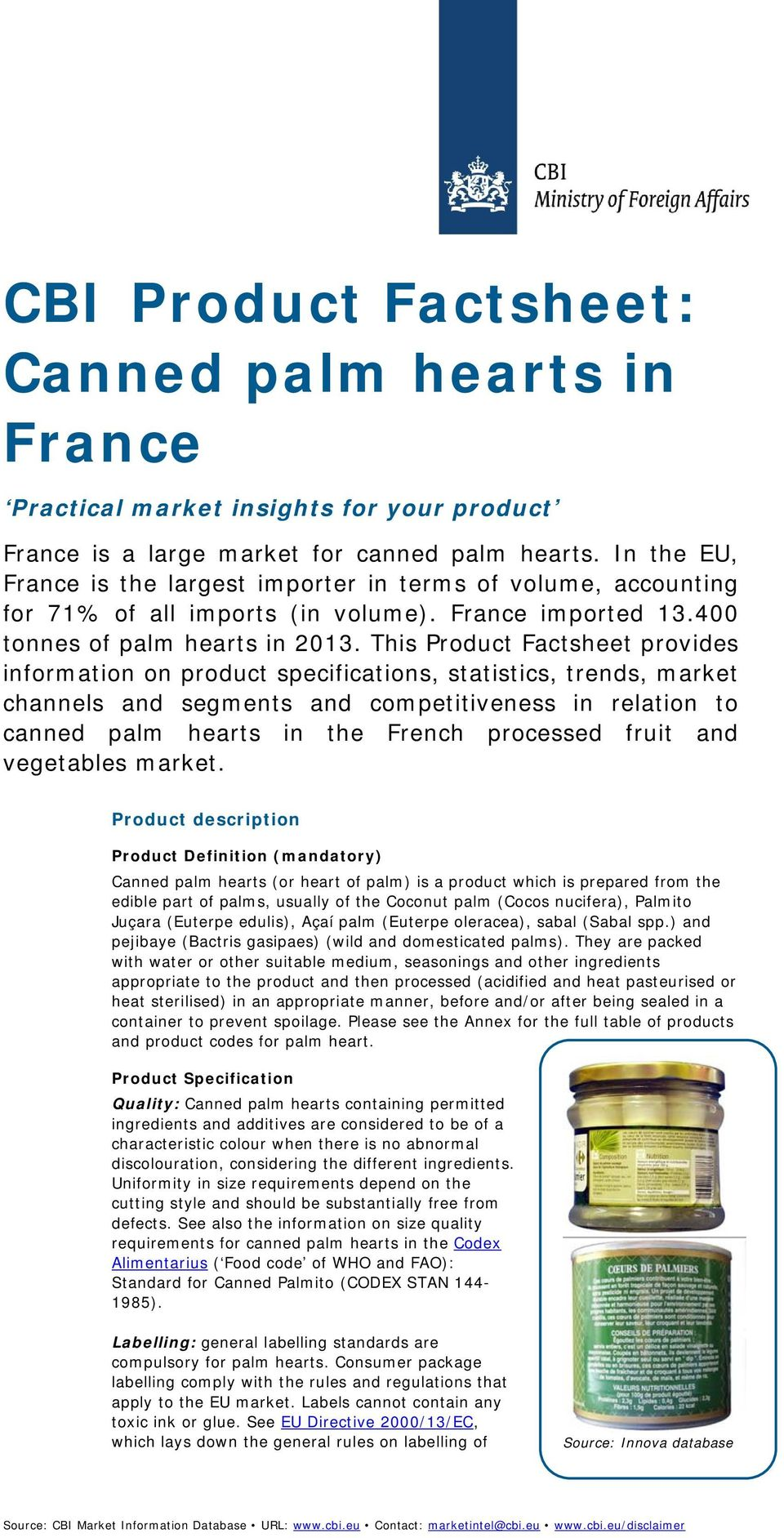This Product Factsheet provides information on product specifications, statistics, trends, market channels and segments and competitiveness in relation to canned palm hearts in the French processed