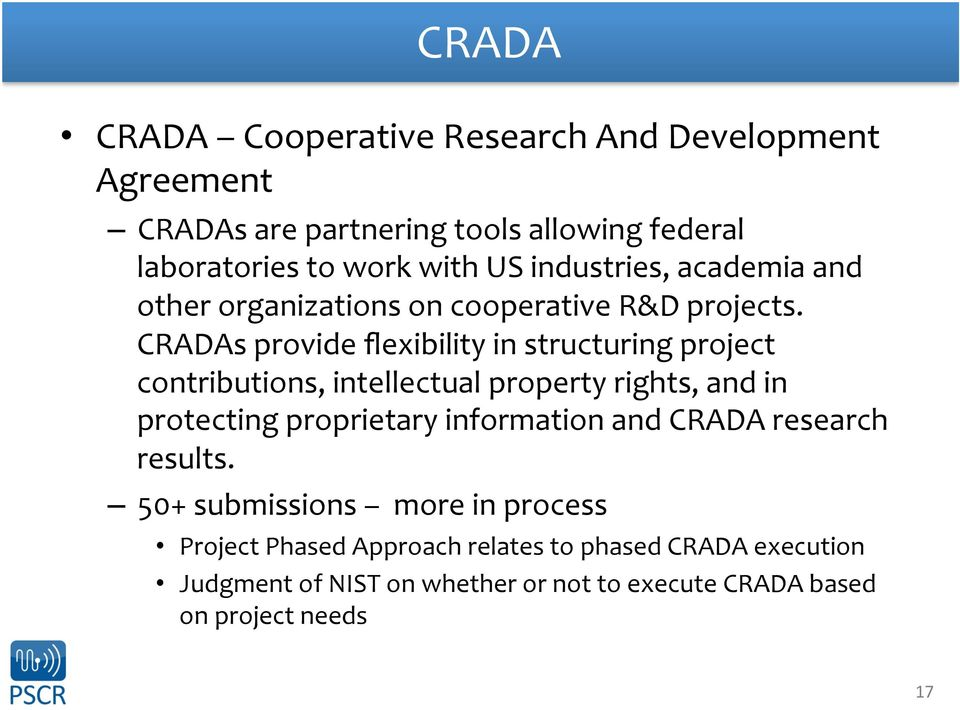 CRADAs provide flexibility in structuring project contributions, intellectual property rights, and in protecting proprietary