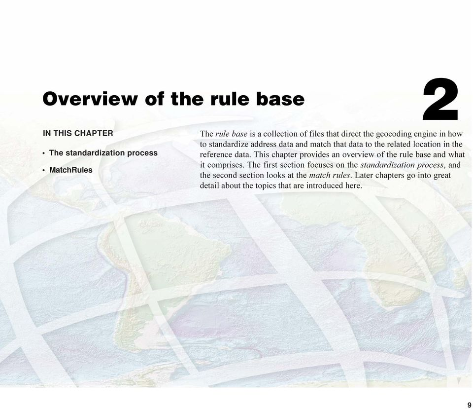 This chapter provides an overview of the rule base and what it comprises.