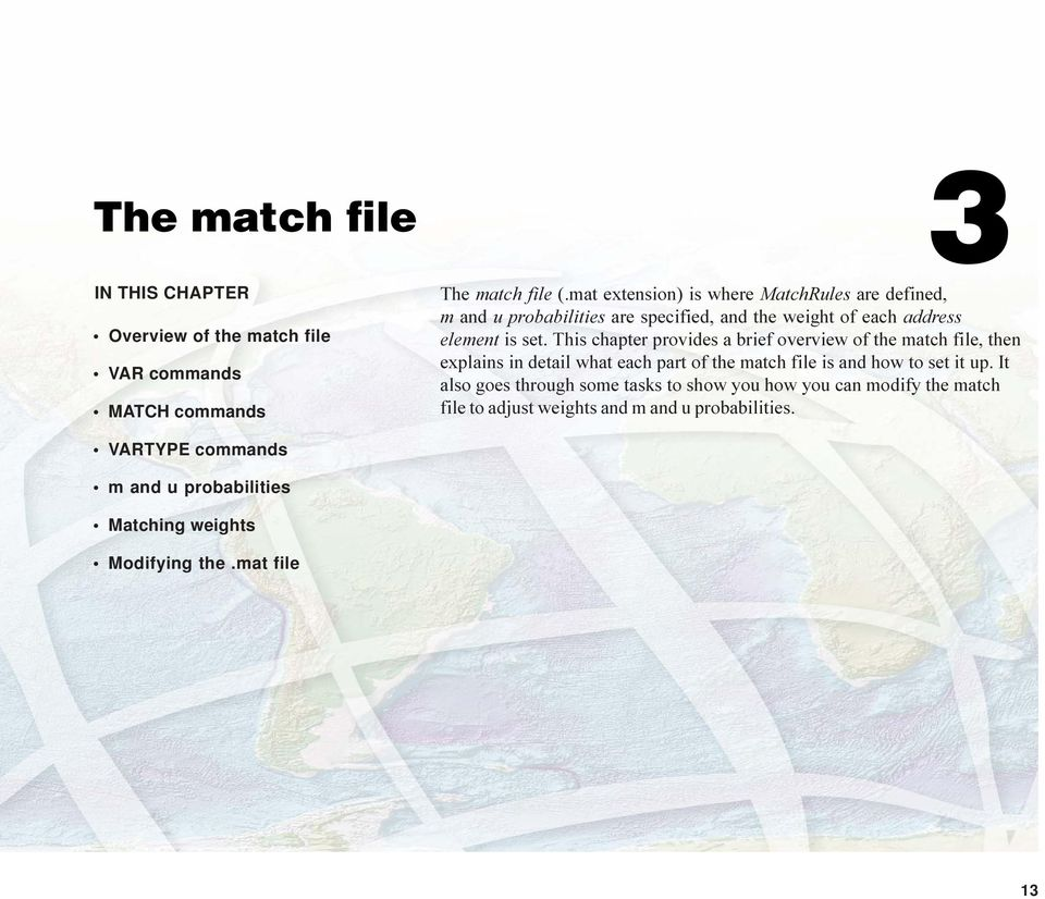 This chapter provides a brief overview of the match file, then explains in detail what each part of the match file is and how to set it up.