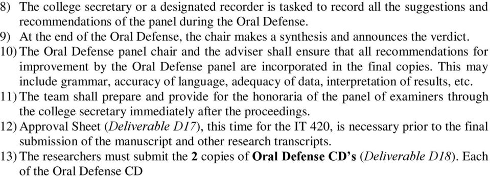 10) The Oral Defense panel chair and the adviser shall ensure that all recommendations for improvement by the Oral Defense panel are incorporated in the final copies.