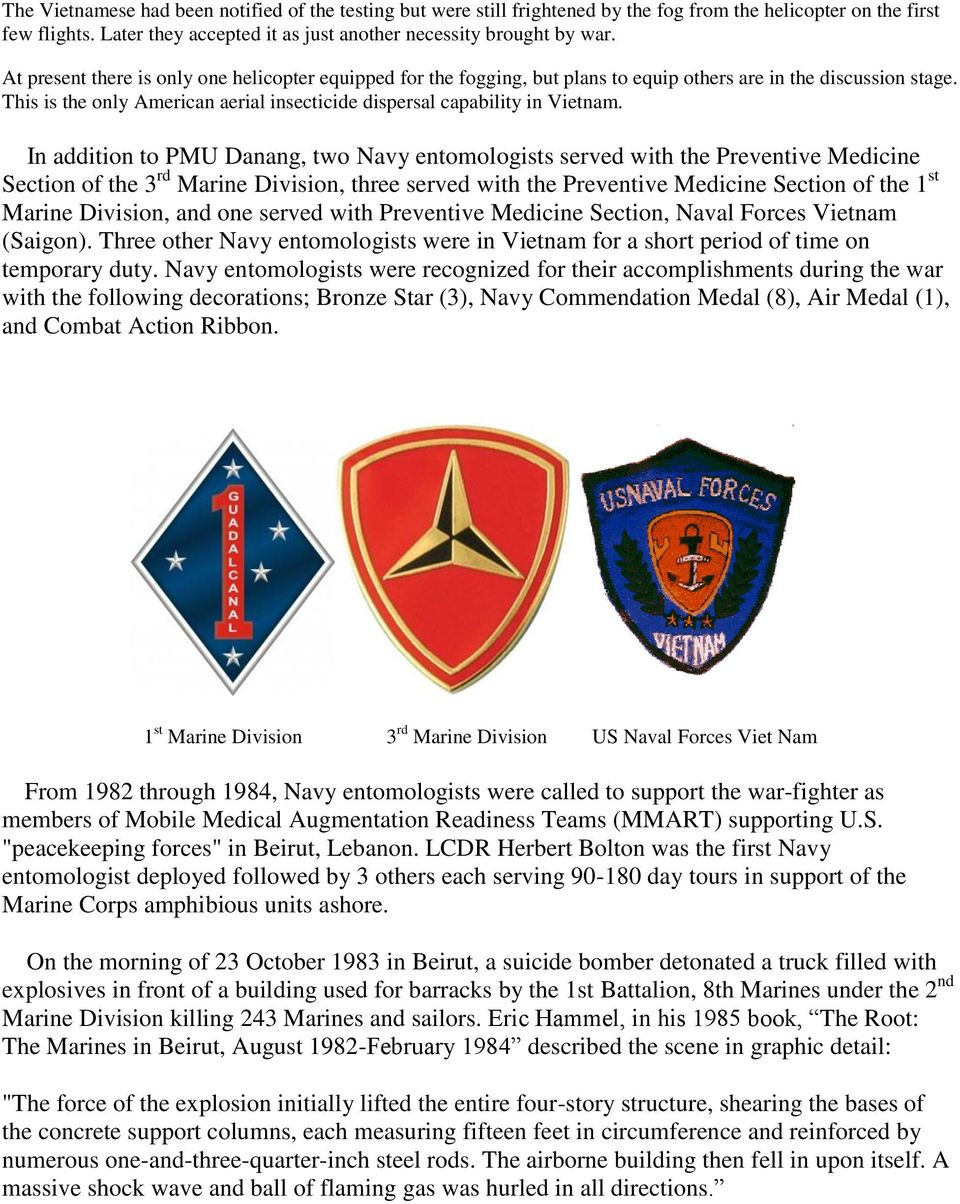 In addition to PMU Danang, two Navy entomologists served with the Preventive Medicine Section of the 3 rd Marine Division, three served with the Preventive Medicine Section of the 1 st Marine