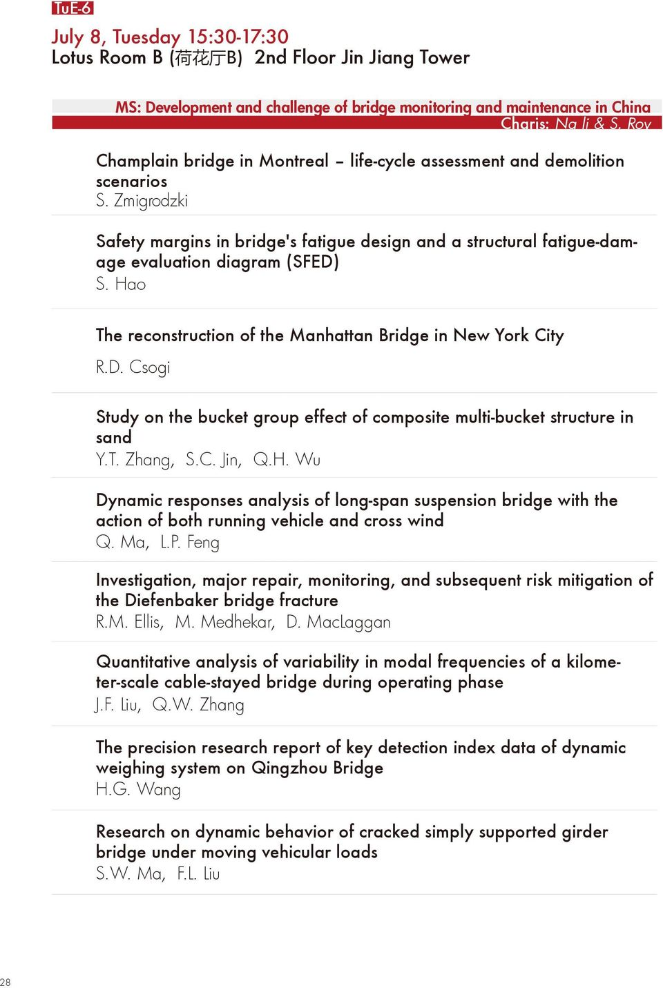 Hao The reconstruction of the Manhattan Bridge in New York City R.D. Csogi Study on the bucket group effect of composite multi-bucket structure in sand Y.T. Zhang, S.C. Jin, Q.H. Wu Dynamic responses analysis of long-span suspension bridge with the action of both running vehicle and cross wind Q.