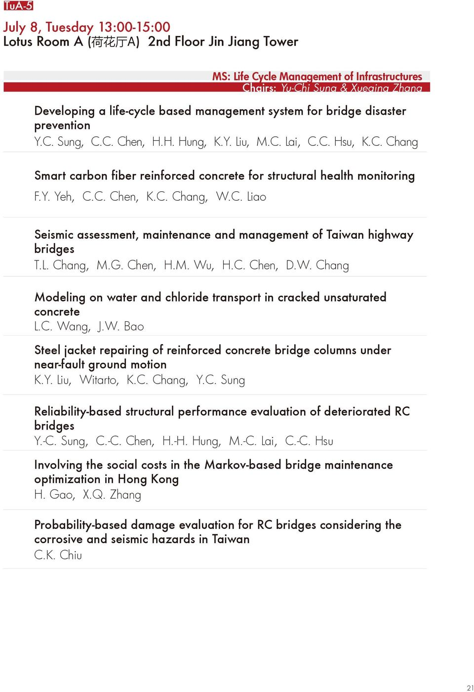C. Chang, W.C. Liao Seismic assessment, maintenance and management of Taiwan highway bridges T.L. Chang, M.G. Chen, H.M. Wu, H.C. Chen, D.W. Chang Modeling on water and chloride transport in cracked unsaturated concrete L.