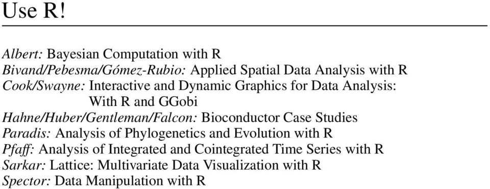 Interactive and Dynamic Graphics for Data Analysis: With R and GGobi Hahne/Huber/Gentleman/Falcon: Bioconductor