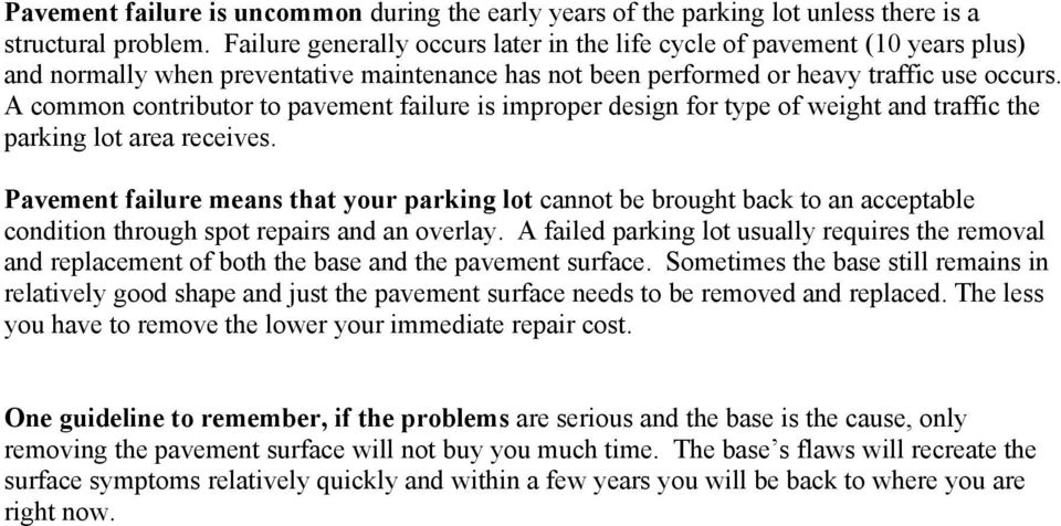 A common contributor to pavement failure is improper design for type of weight and traffic the parking lot area receives.