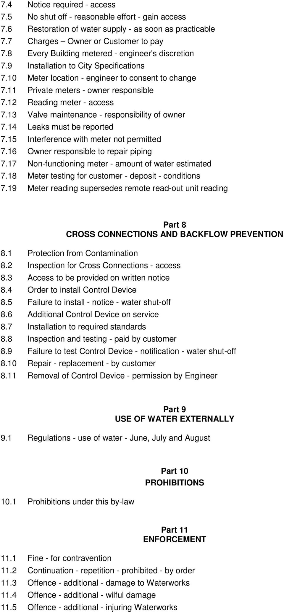 12 Reading meter - access 7.13 Valve maintenance - responsibility of owner 7.14 Leaks must be reported 7.15 Interference with meter not permitted 7.16 Owner responsible to repair piping 7.