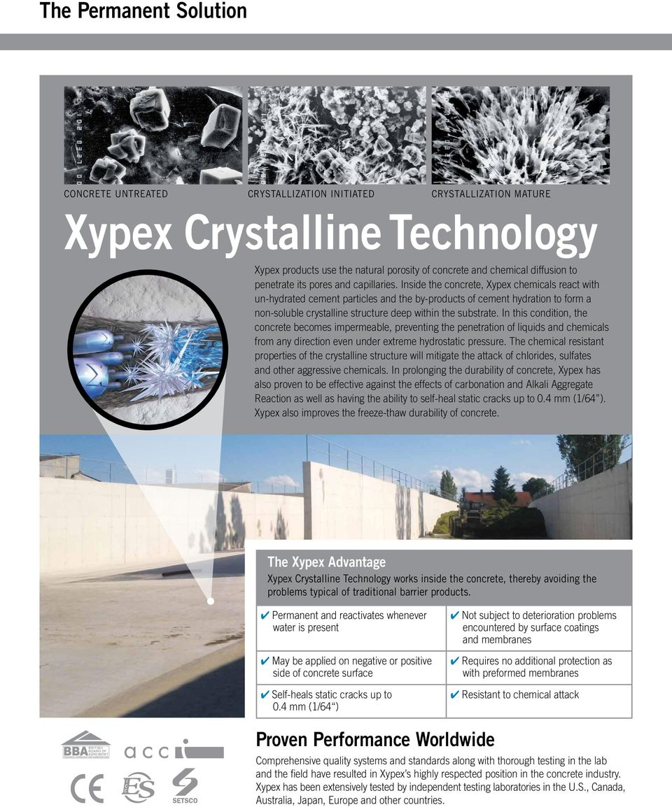 Inside the concrete, Xypex chemicals react with un-hydrated cement particles and the by-products of cement hydration to form a non-soluble crystalline structure deep within the substrate.