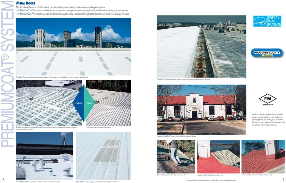 The PREMIUMCOAT system bonds with any metal surface, providing a permanent watertight solution to any metal roof leakage problem.
