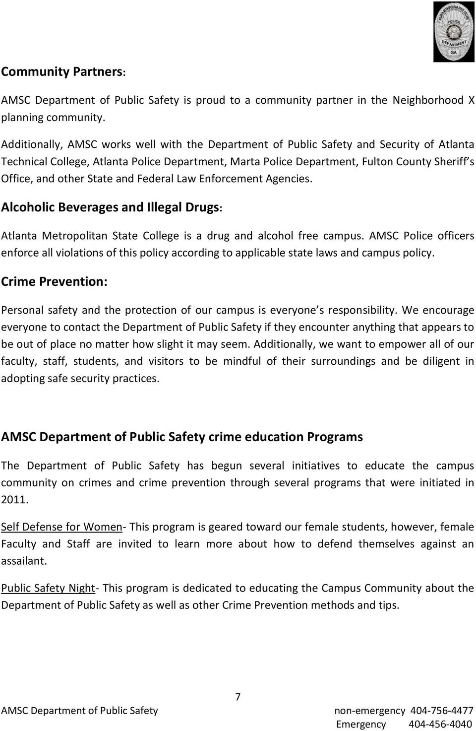 other State and Federal Law Enforcement Agencies. Alcoholic Beverages and Illegal Drugs: Atlanta Metropolitan State College is a drug and alcohol free campus.