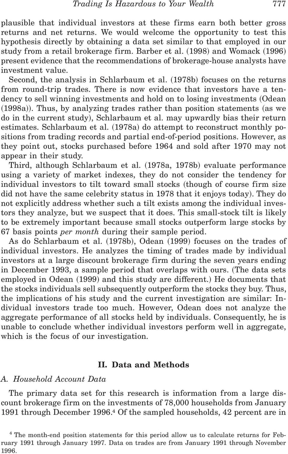 present evidence that the recommendations of brokerage-house analysts have investment value. Second, the analysis in Schlarbaum et al. ~1978b! focuses on the returns from round-trip trades.