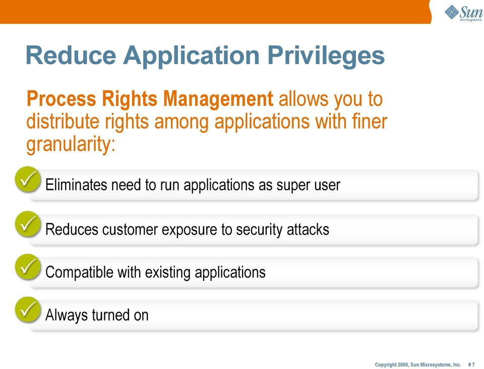 Eliminates need to run applications as super user Reduces customer