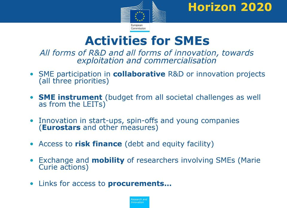 challenges as well as from the LEITs) in start-ups, spin-offs and young companies (Eurostars and other measures) Access to risk