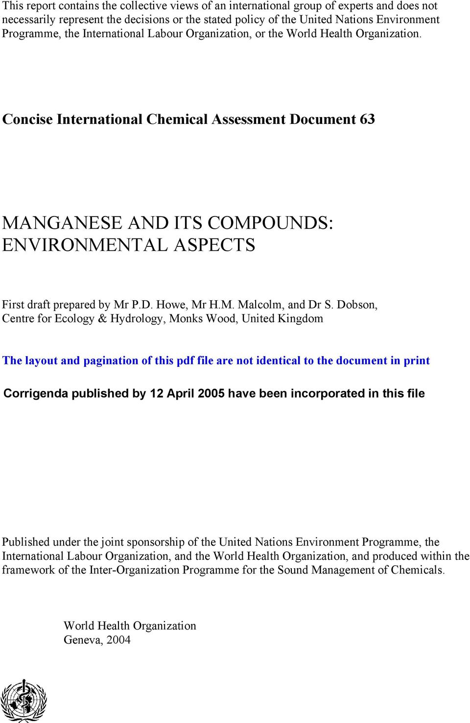Concise International Chemical Assessment Document 63 MANGANESE AND ITS COMPOUNDS: ENVIRONMENTAL ASPECTS First draft prepared by Mr P.D. Howe, Mr H.M. Malcolm, and Dr S.