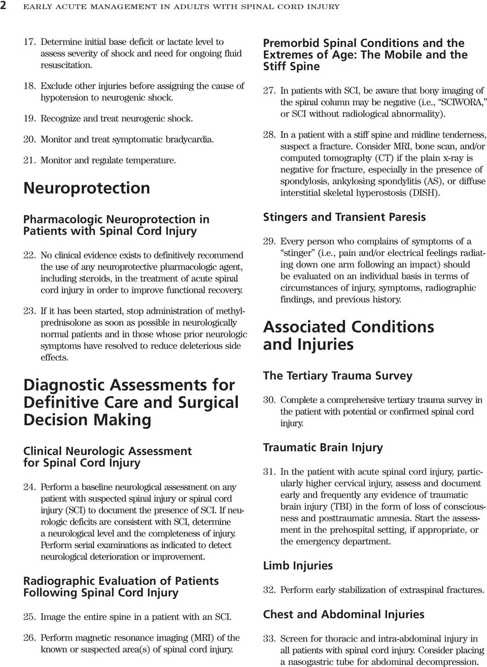 Monitor and regulate temperature. Neuroprotection Pharmacologic Neuroprotection in Patients with Spinal Cord Injury 22.