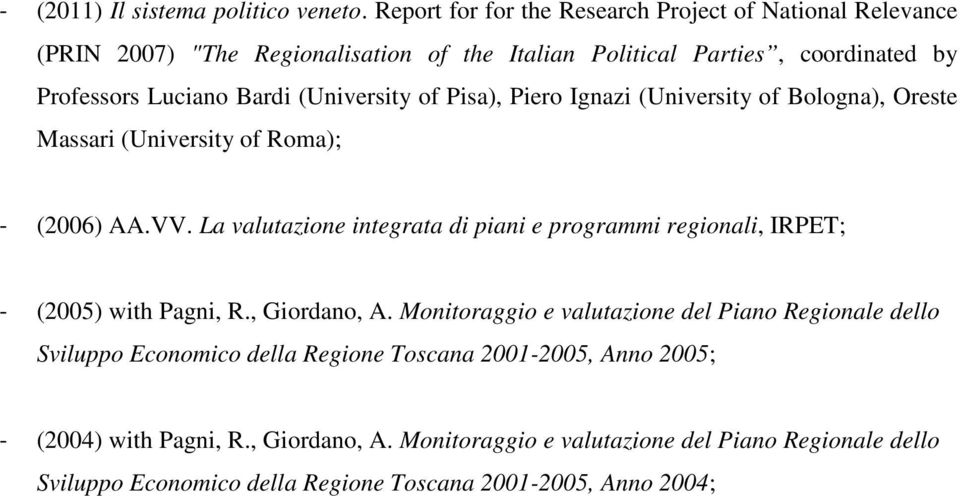 (University of Pisa), Piero Ignazi (University of Bologna), Oreste Massari (University of Roma); - (2006) AA.VV.
