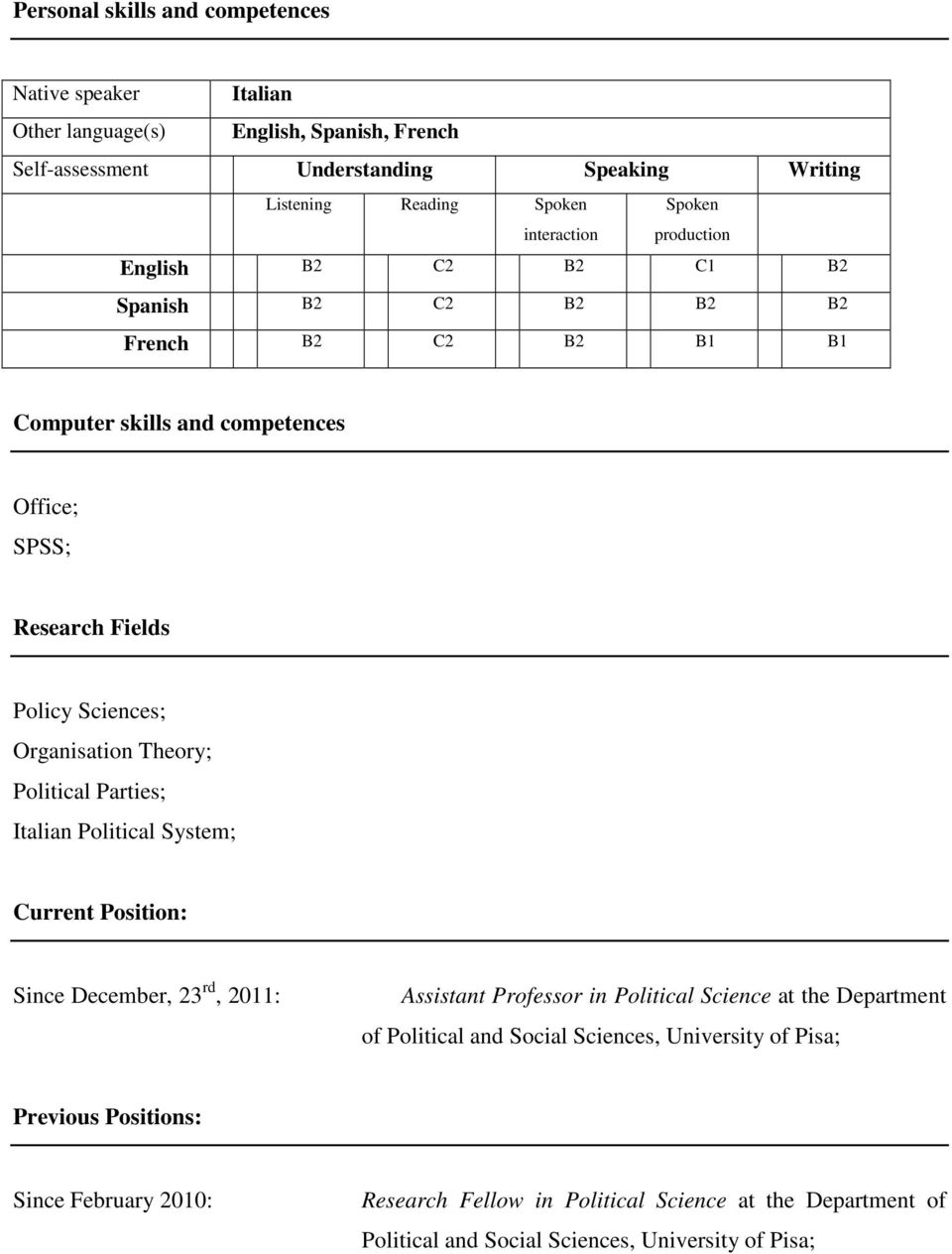 Organisation Theory; Political Parties; Italian Political System; Current Position: Since December, 23 rd, 2011: Assistant Professor in Political Science at the Department of